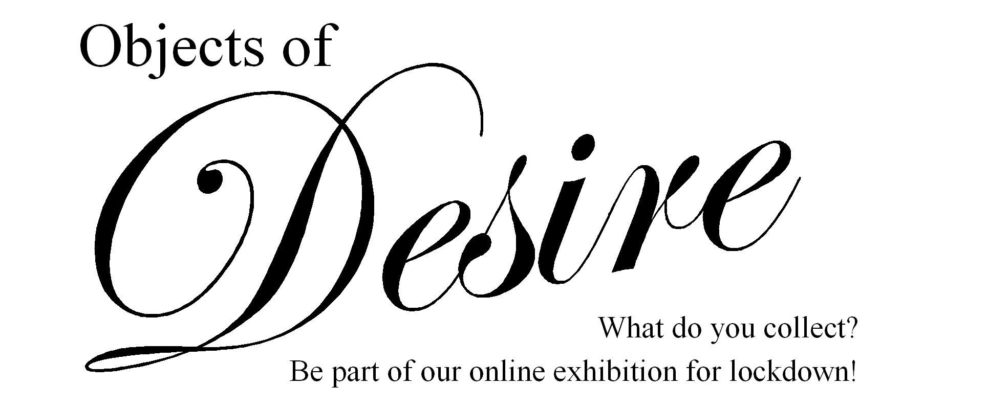 Objects of Desire - What do you collect? Be part of our online exhibition!
